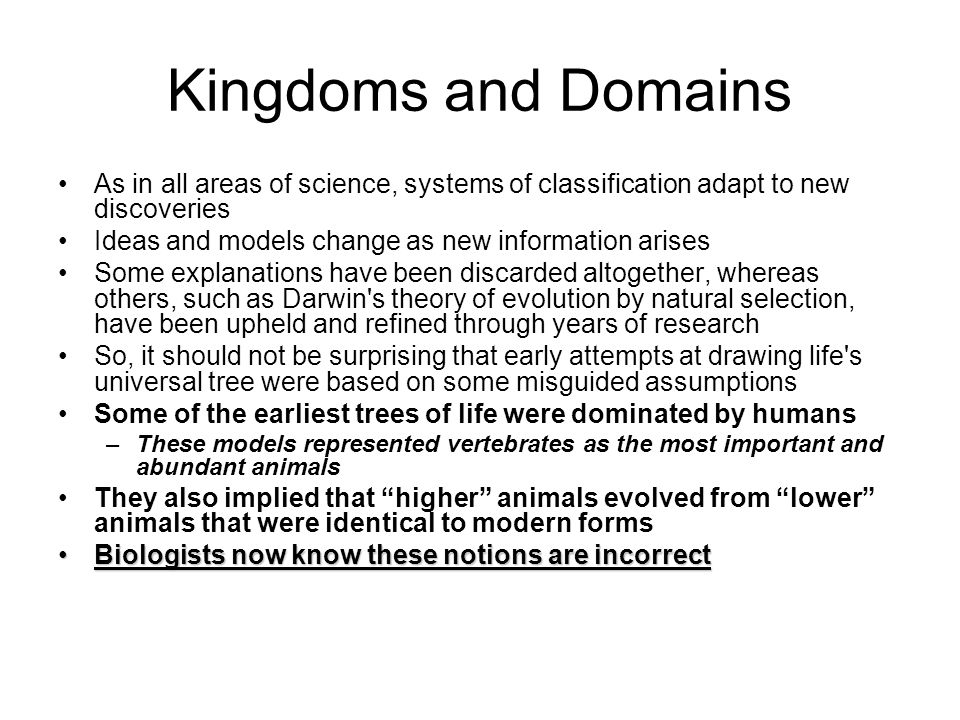 Kingdoms and Domains As in all areas of science, systems of classification adapt to new discoveries.