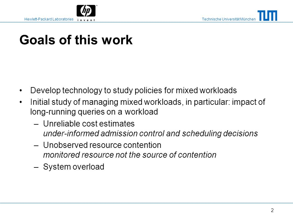 Goals of this work Develop technology to study policies for mixed workloads.