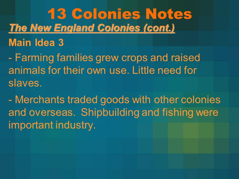 13 Colonies Notes The New England Colonies (cont.) Main Idea 3.