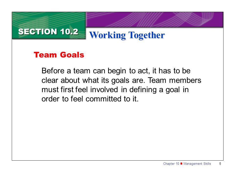 Working Together SECTION 10.2 Team Goals