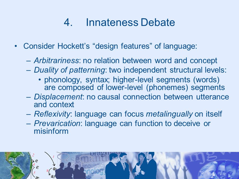Innateness Debate Consider Hockett's design features of language: