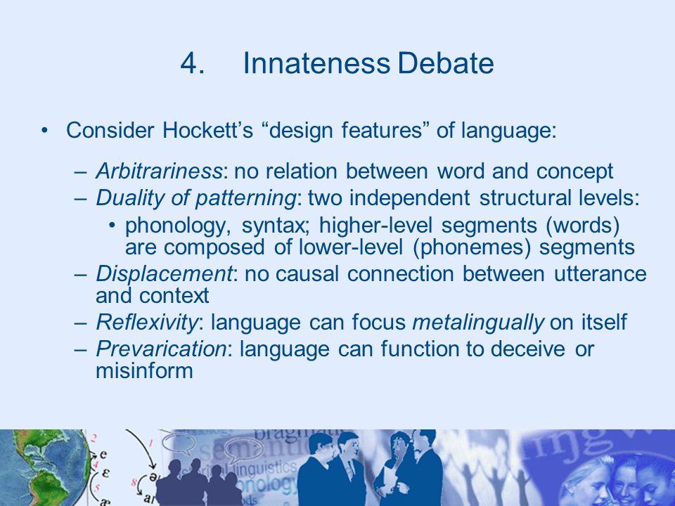 Innateness Debate Consider Hockett's design features of language: