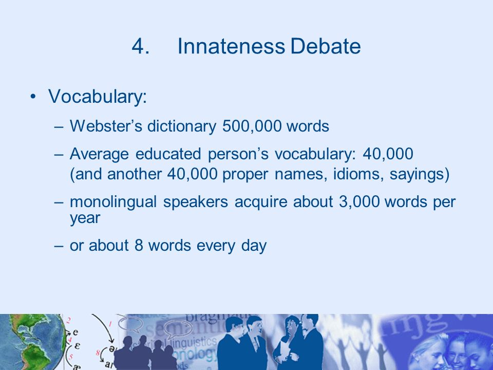 Innateness Debate Vocabulary: Webster's dictionary 500,000 words