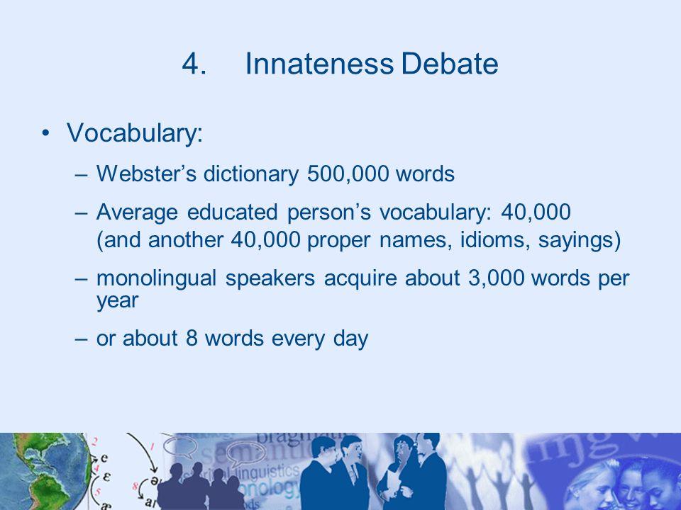 Innateness Debate Vocabulary: Webster's dictionary 500,000 words