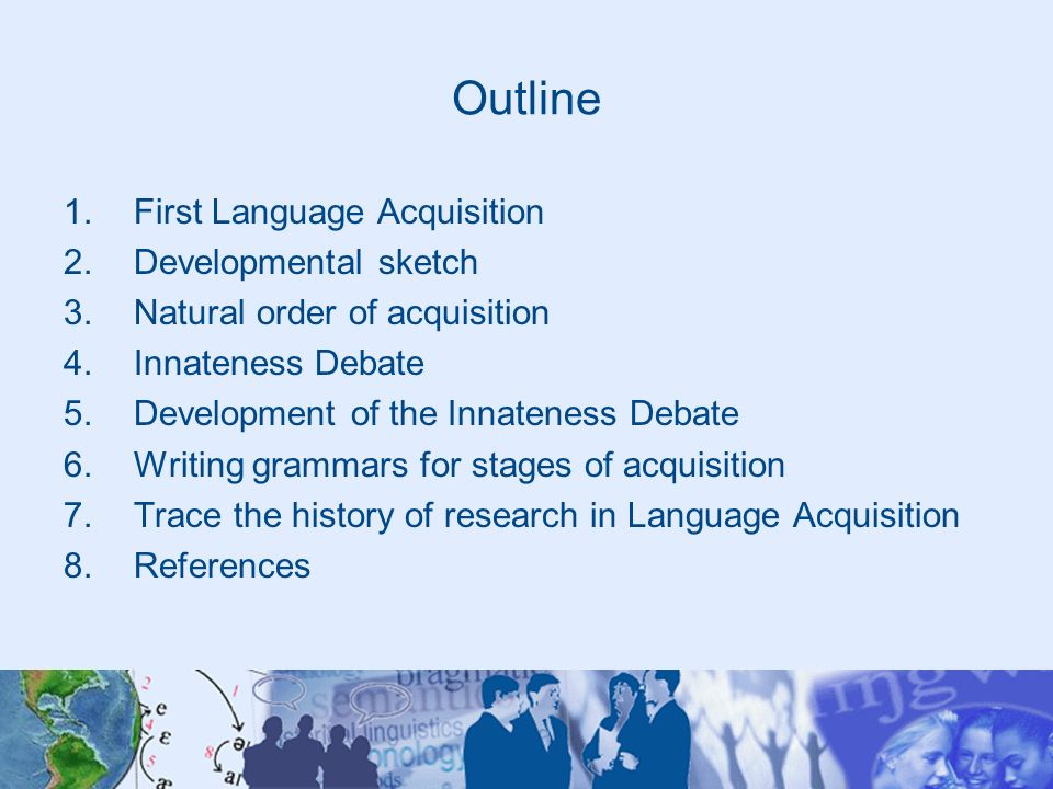 Outline First Language Acquisition Developmental sketch