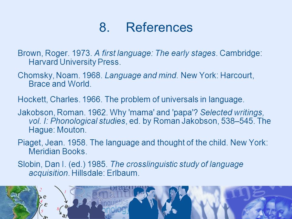 References Brown, Roger A first language: The early stages. Cambridge: Harvard University Press.