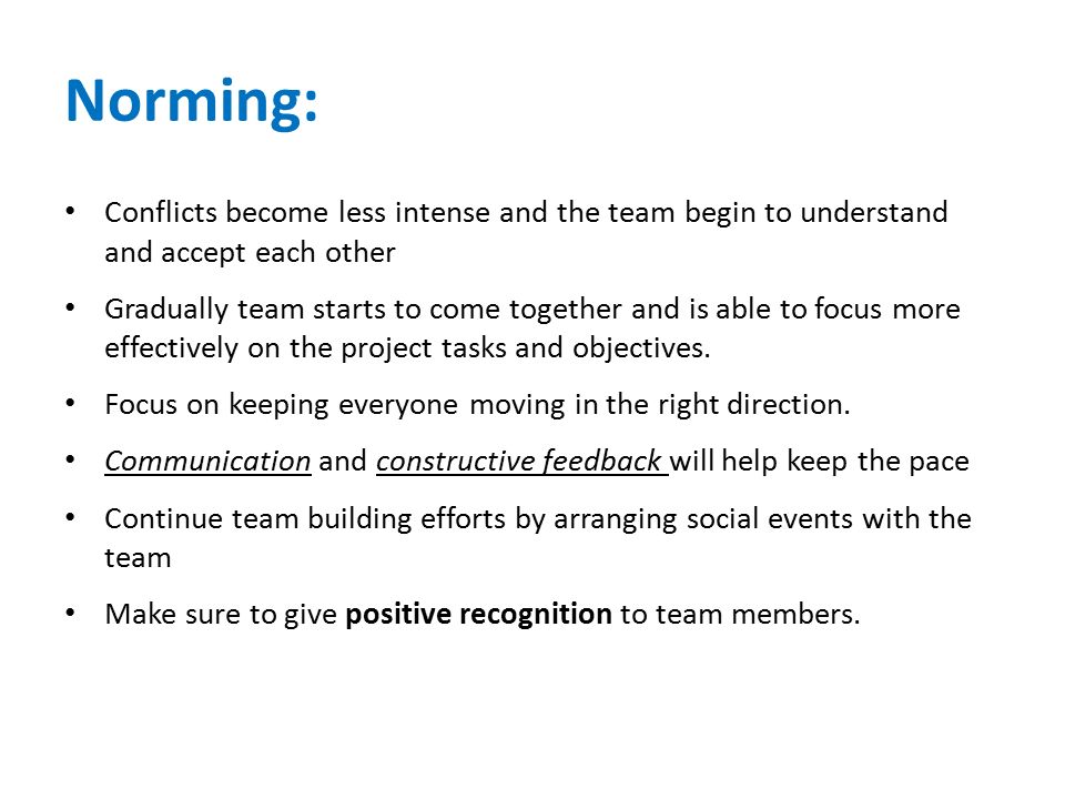 Norming: Conflicts become less intense and the team begin to understand and accept each other.