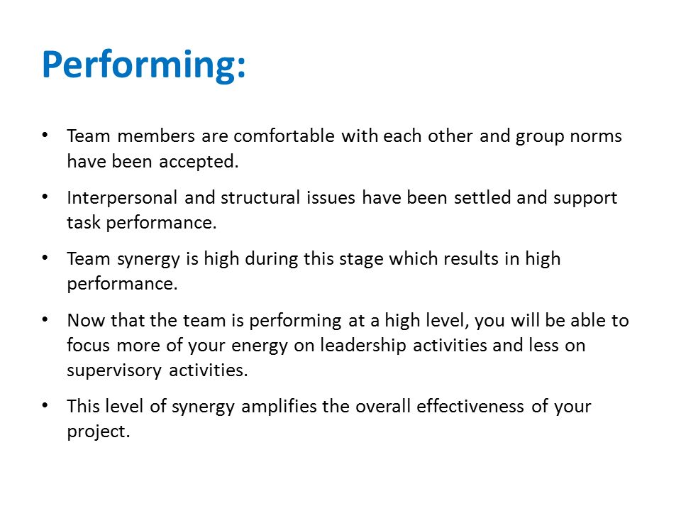 Performing: Team members are comfortable with each other and group norms have been accepted.