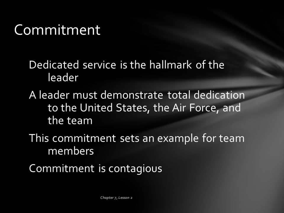 Commitment Dedicated service is the hallmark of the leader