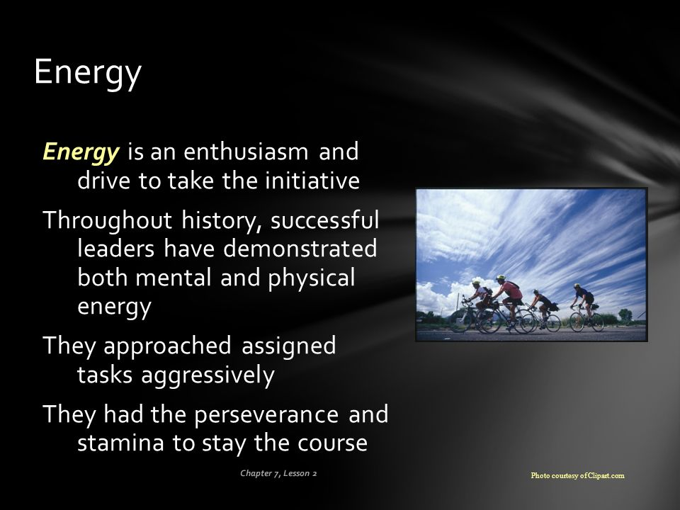 Energy Energy is an enthusiasm and drive to take the initiative