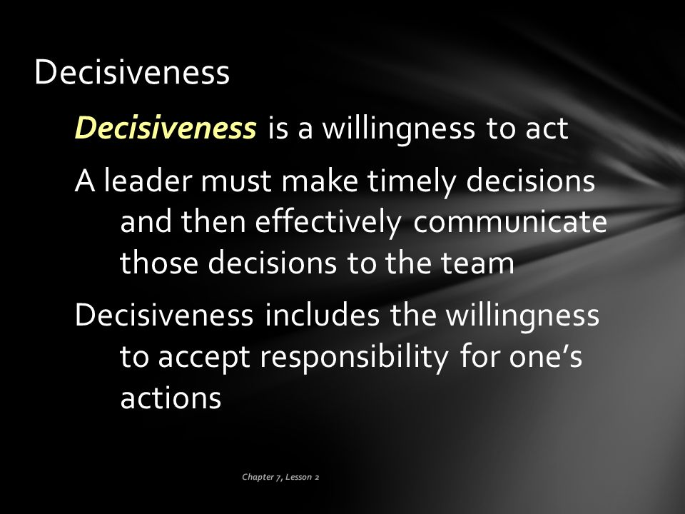 Decisiveness Decisiveness is a willingness to act