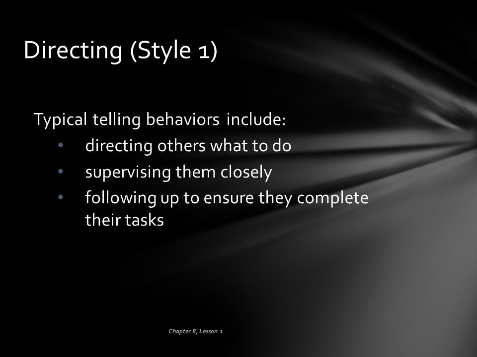 Directing (Style 1) Typical telling behaviors include: