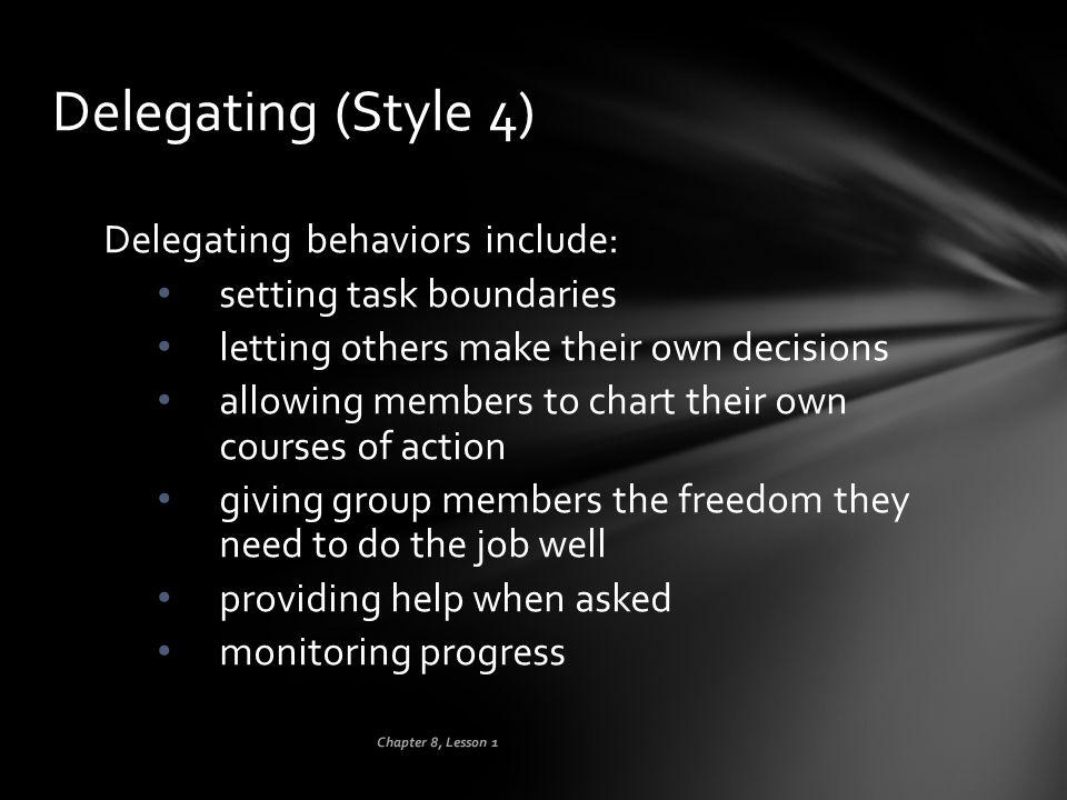 Delegating (Style 4) Delegating behaviors include: