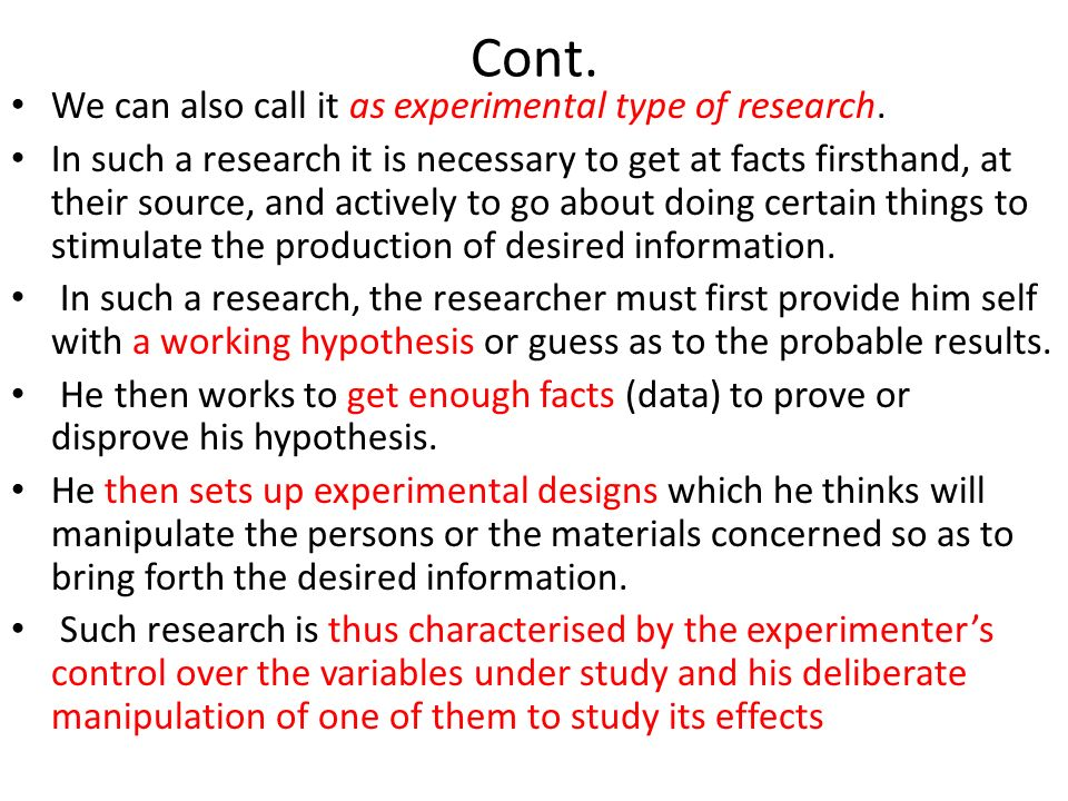 Cont. We can also call it as experimental type of research.