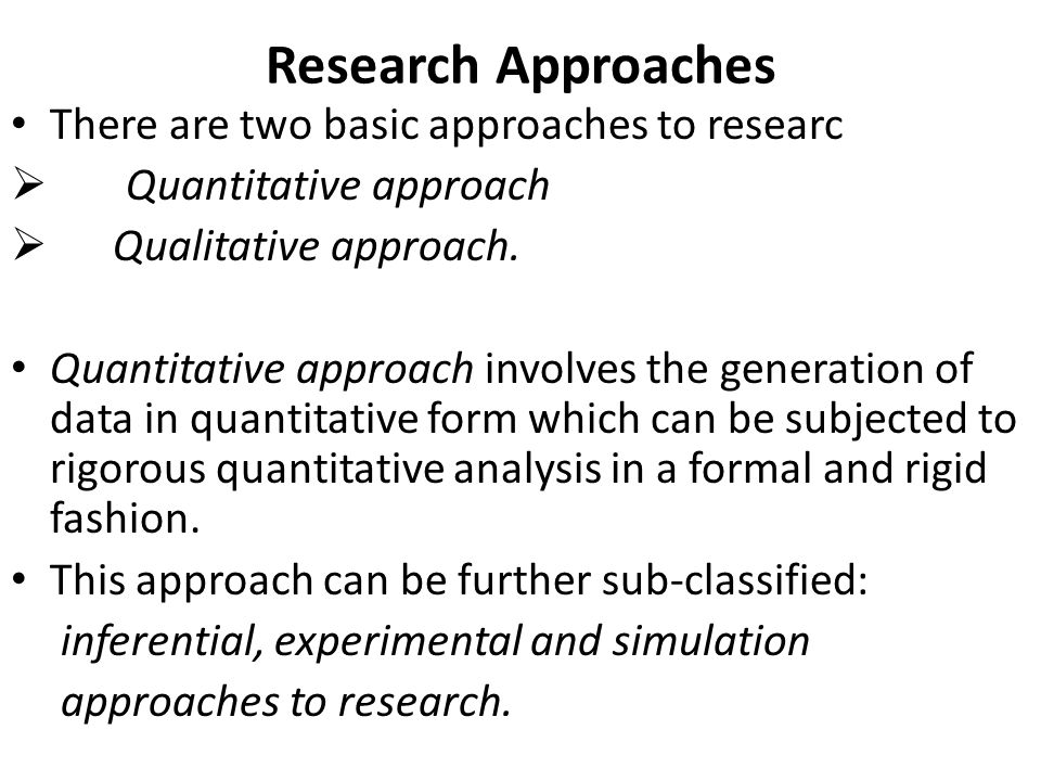 Research Approaches There are two basic approaches to researc