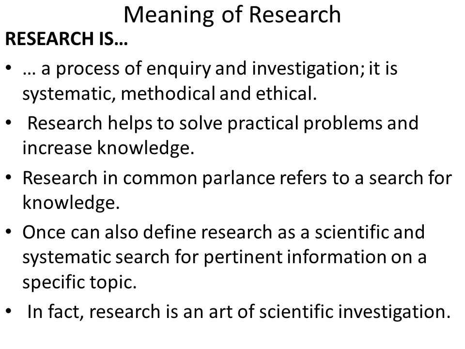 Meaning of Research RESEARCH IS…