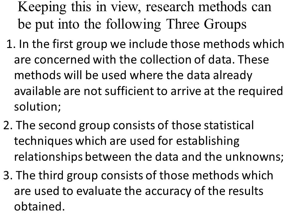 Keeping this in view, research methods can be put into the following Three Groups