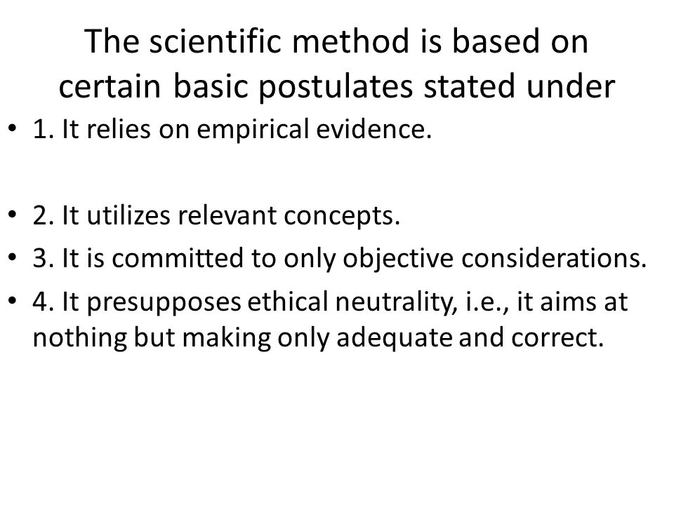 The scientific method is based on certain basic postulates stated under
