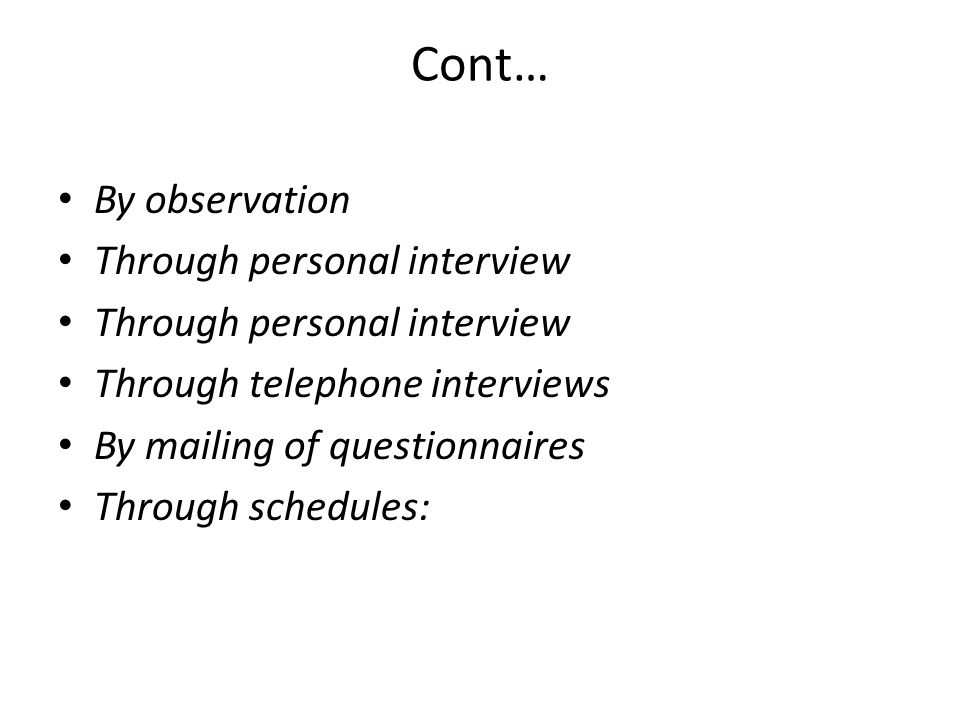 Cont… By observation Through personal interview