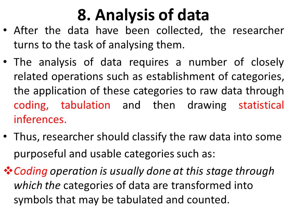 8. Analysis of data After the data have been collected, the researcher turns to the task of analysing them.