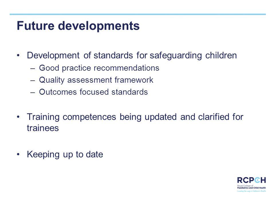 Future developments Development of standards for safeguarding children