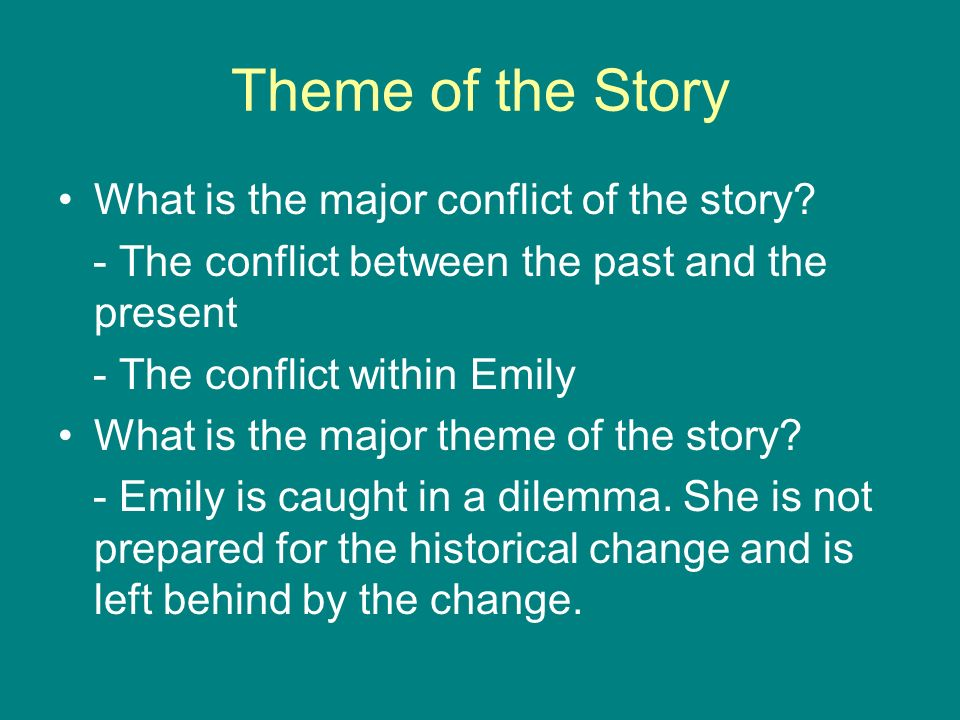 "the conflict of the past and the present in a rose for emily Stuck in the past in ""a rose for emily"" by faulkner change causes a person  emily grierson's past and present life is being  the use of conflict ."