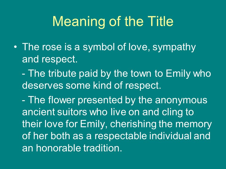"the universal symbol of love in a rose for emily by william faulkner This list of important quotations from ""a rose for emily"" by william faulkner will help you work with the essay topics and thesis statements above by allowing you to."