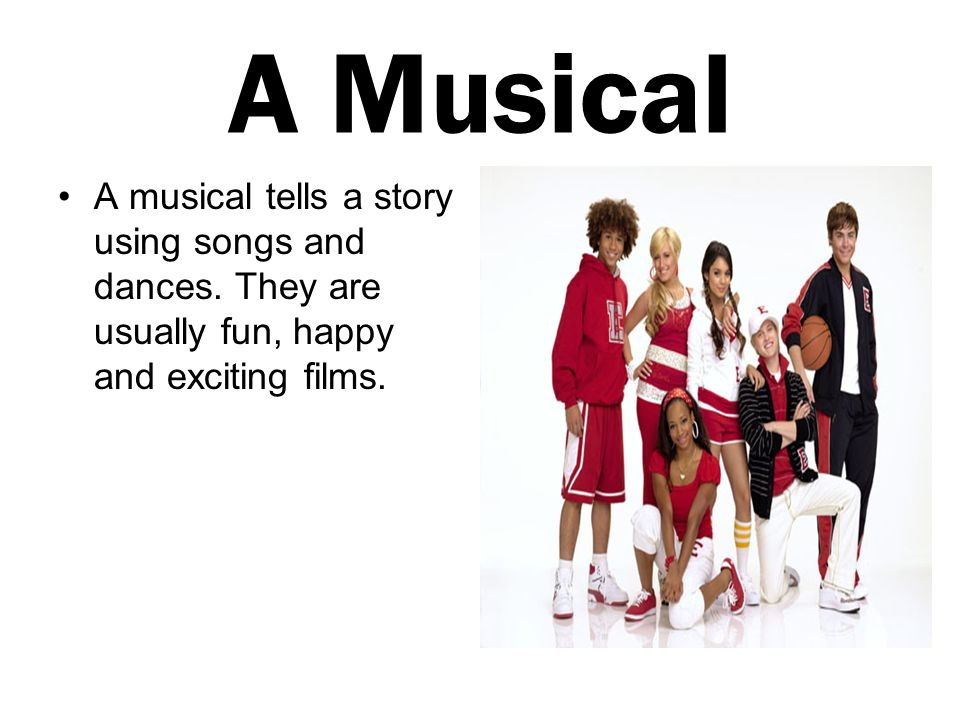 A Musical A musical tells a story using songs and dances.