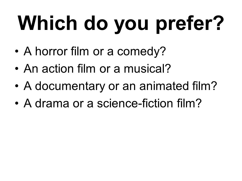Which do you prefer A horror film or a comedy