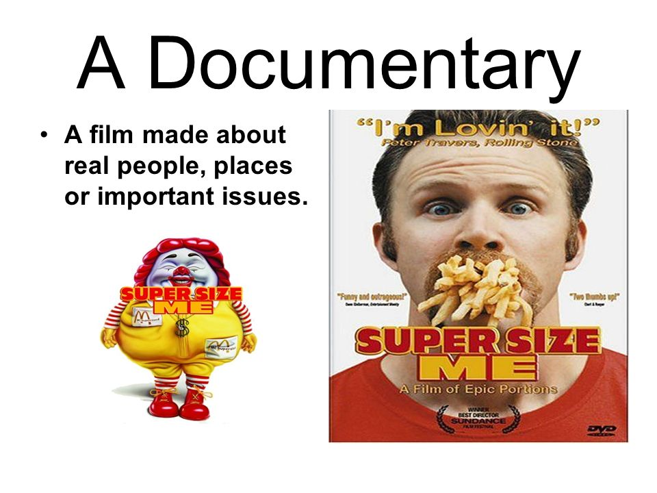 A Documentary A film made about real people, places or important issues.