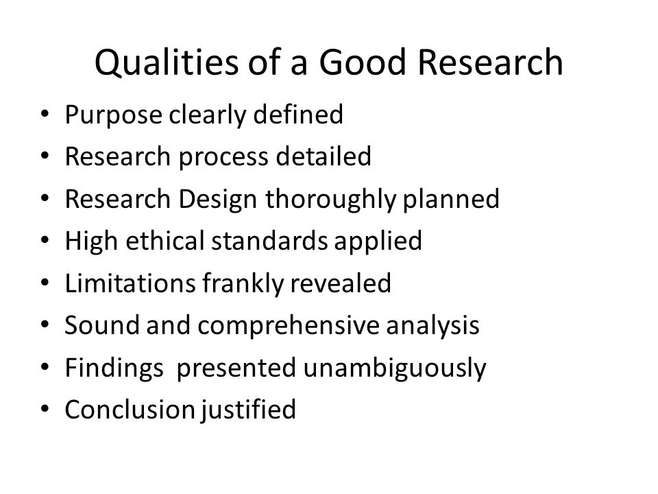 qualities of a good researcher A good researcher would be able to obtain a sample and a control group with which to test the validity of the results if the improvement isn't statistically different between the two groups, then that is stated in the results.
