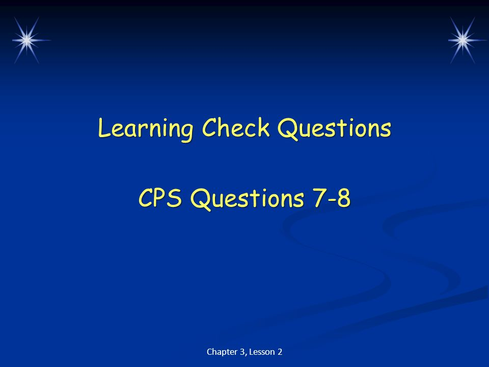 Learning Check Questions CPS Questions 7-8