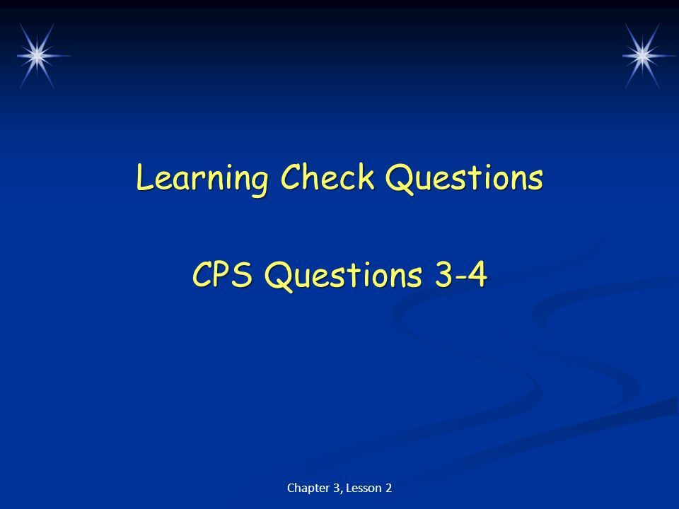 Learning Check Questions CPS Questions 3-4
