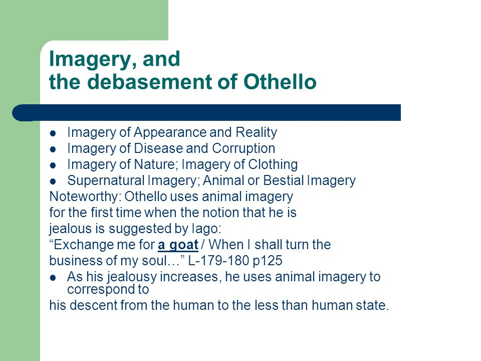 othello animal imagery Throughout the play othello by shakespeare this sense of danger is both established and reinforced by iago's insistence upon referring to othello using base animal imagery repeatedly throughout this shakespeare play.