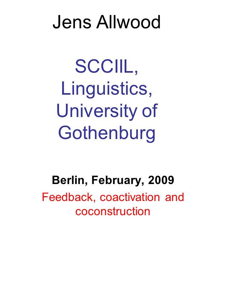 Jens Allwood SCCIIL, Linguistics, University of Gothenburg