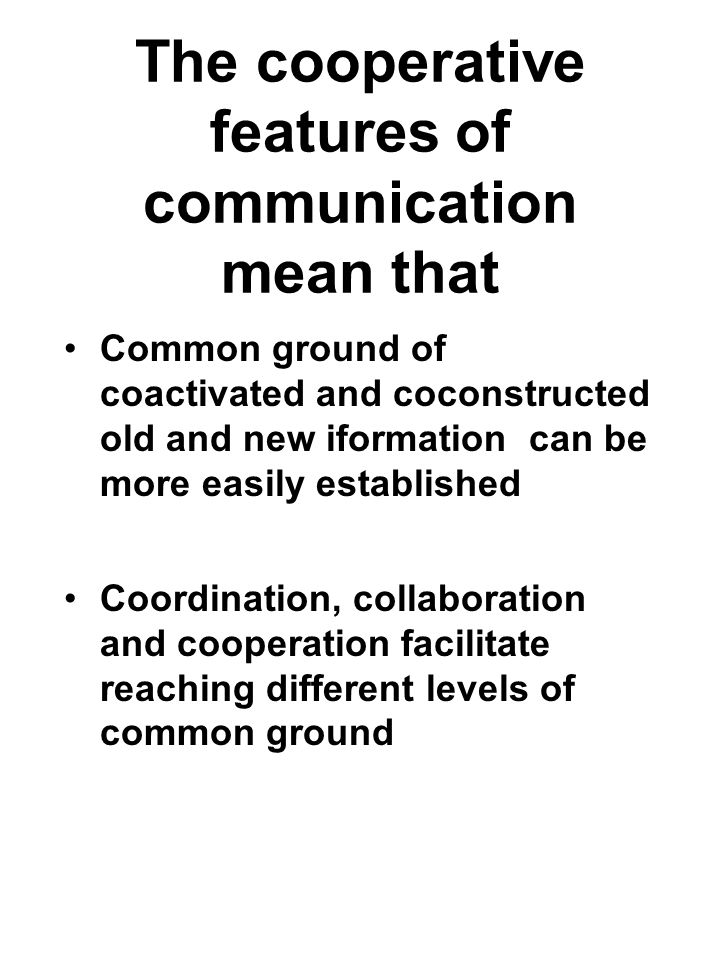 The cooperative features of communication mean that