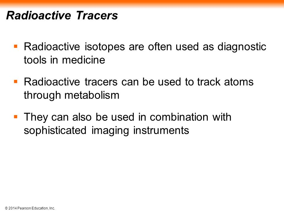 Radioactive Tracers Radioactive isotopes are often used as diagnostic tools in medicine.