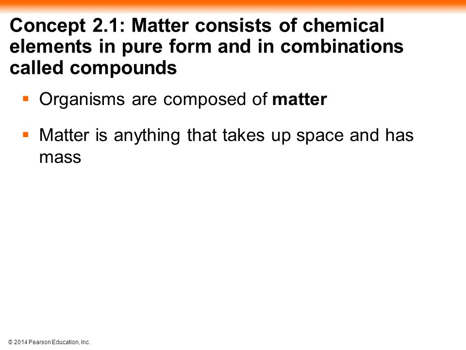 Concept 2.1: Matter consists of chemical elements in pure form and in combinations called compounds