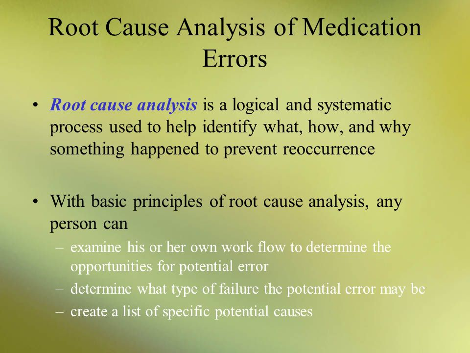 medication error using root cause analysis The influence of human factors in medication errors: a root cause analysis august 28,  demonstrates the use of root cause analysis in identifying human influences .