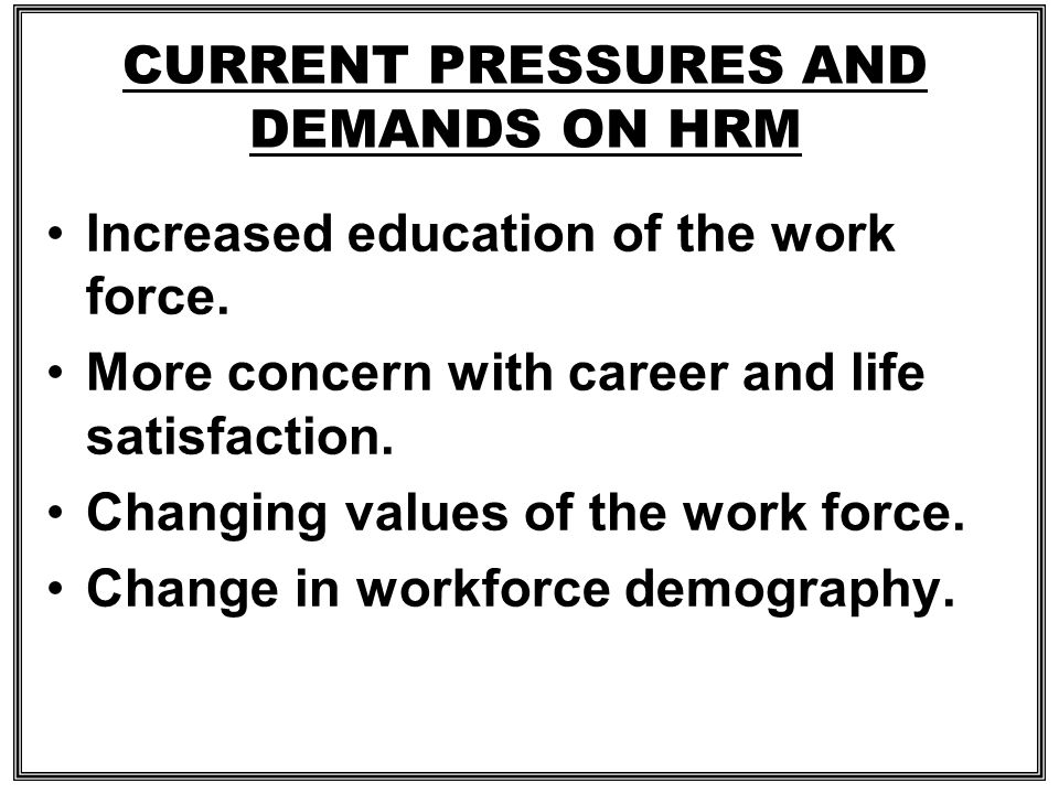 CURRENT PRESSURES AND DEMANDS ON HRM