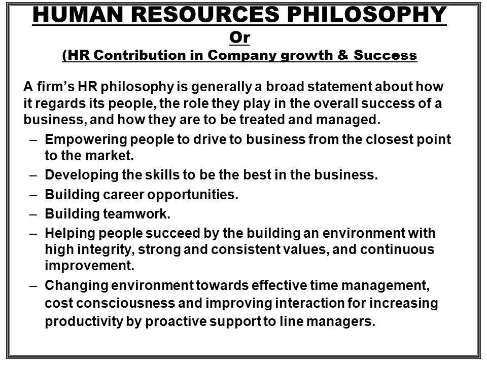 HUMAN RESOURCES PHILOSOPHY Or (HR Contribution in Company growth & Success