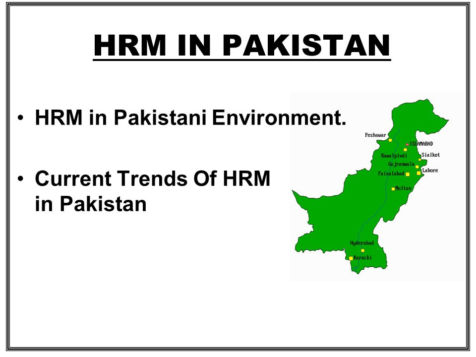 HRM IN PAKISTAN HRM in Pakistani Environment.