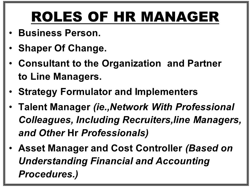 ROLES OF HR MANAGER Business Person. Shaper Of Change.