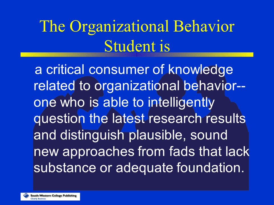 critical thinking organizational behavior Ab105 organizational behavior critical thinking the management of organizational justice by russell cropanzano, david ebowen, and stephen wgilliland summary of the key issues this paper has addressed the organizational justice from various aspects and provided recommendations to enhance the fairness in the managerial activities.