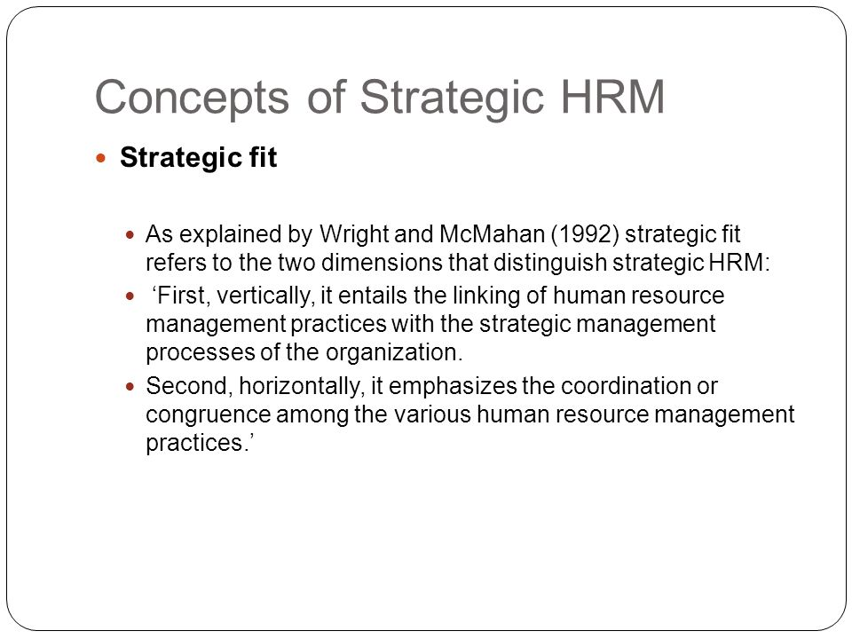 concept of strategic human resource management Strategic management is a process of developing long and short term goals, and aligning these objectives with an overall company mission this hierarchy of connected goals helps your business to.