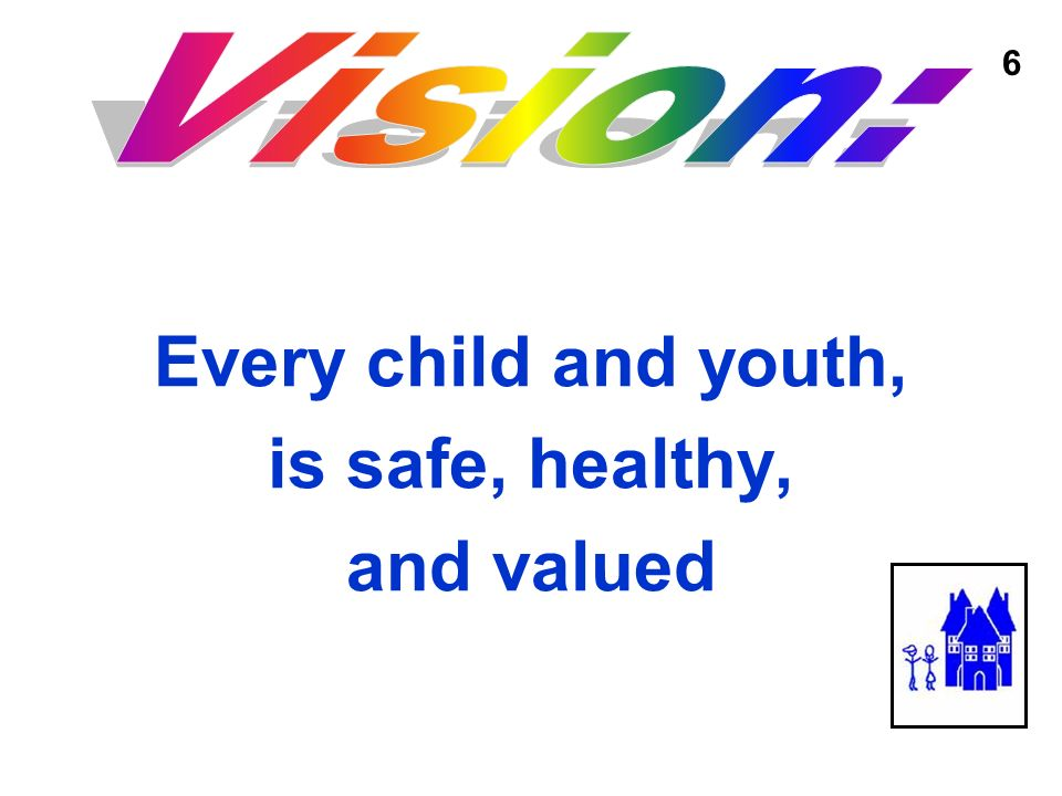 Every child and youth, is safe, healthy, and valued