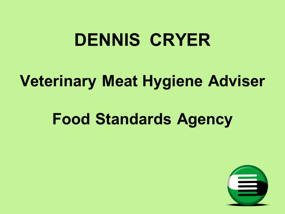 DENNIS CRYER Veterinary Meat Hygiene Adviser Food Standards Agency