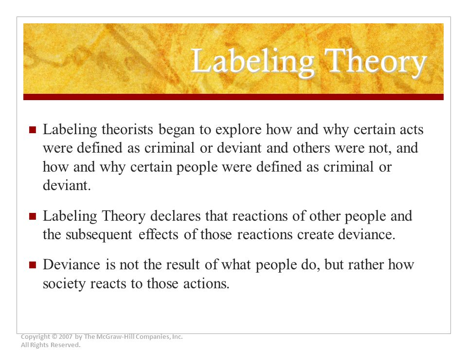 conflict and labeling theory Labeling theory is concerned less with that causes the onset of an initial delinquent act and more with the effect that official handling by police, courts, and.