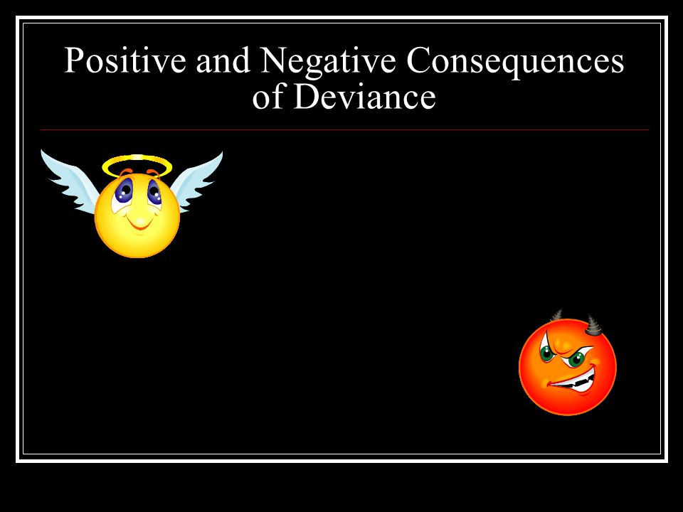 Positive and Negative Consequences of Deviance