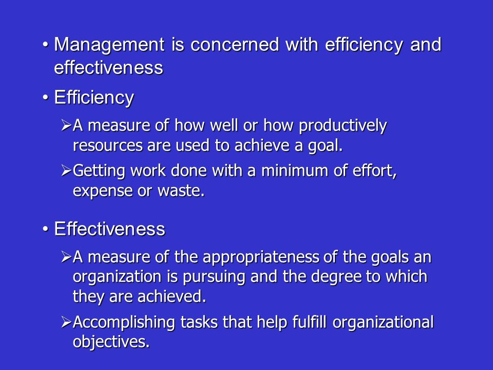 Management is concerned with efficiency and effectiveness Efficiency